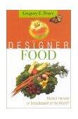 Designer Food Mutant Harvest or Breadbasket of the World? 1st 2001 9780742508392 Front Cover