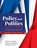 Policy and Politics for Nurses and Other Health Professionals Advocacy and Action