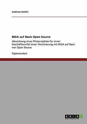 MDA auf Basis Open Source Abwicklung eines Pilotprojektes f�r einen Gesch�ftsvorfall einer Versicherung mit MDA auf Basis von Open Source 2008 9783640113392 Front Cover