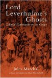 Lord Leverhulme's Ghosts Colonial Exploitation in the Congo 2008 9781844672394 Front Cover