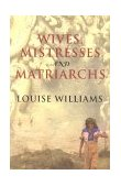 Wives, Mistresses and Matriarchs Asian Women Today 1st 1998 9780847691395 Front Cover