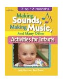 Making Sounds, Making Music, and Many Other Activities for Infants 7 to 12 Months 1st 2002 9781401818395 Front Cover