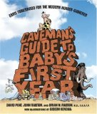 Caveman's Guide to Baby's First Year Early Fatherhood for the Modern Hunter-Gatherer 2008 9781435101395 Front Cover