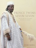 Prince Twins Seven-Seven His Art, His Life in Nigeria, His Exile in America 1st 2010 9780253354396 Front Cover