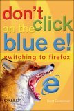 Don't Click on the Blue E! Switching to Firefox 2005 9780596009397 Front Cover