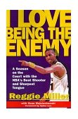 I Love Being the Enemy A Season on the Court with the NBA's Best Shooter and Sharpest Tongue 1999 9780684870397 Front Cover