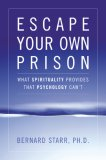 Escape Your Own Prison Why We Need Spirituality and Psychology to Be Truly Free 2007 9780742558397 Front Cover