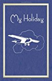 My Hoilday Aircraft Version 2013 9781493799398 Front Cover