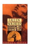 Fallen Soldiers Reshaping the Memory of the World Wars 1991 9780195071399 Front Cover