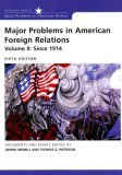 Major Problems in American Foreign Relations since 1914 Documents and Essays 6th 2006 9780618370399 Front Cover