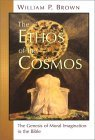Ethos of the Cosmos The Genesis of Moral Imagination in the Bible 1st 1999 9780802845399 Front Cover