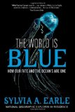 World Is Blue How Our Fate and the Ocean's Are One 1st 2010 9781426206399 Front Cover