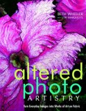 Altered Photo Artistry Turn Everyday Images into Works of Art on Fabric 2010 9781571204400 Front Cover