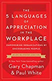 The 5 Languages of Appreciation in the Workplace: Empowering Organizations by Encouraging People 2019 9780802418401 Front Cover