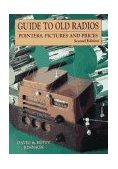 Guide to Old Radios Pointers, Pictures and Prices 2nd 1995 Revised 9780870697401 Front Cover