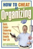 How to Cheat at Organizing Quick, Clutter-Clobbering Ways to Simplify Your Life 2007 9781561589401 Front Cover