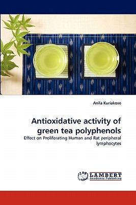Antioxidative Activity of Green Tea Polyphenols 2011 9783844321401 Front Cover