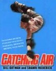 Catching Air The Excitement and Daring of Individual Action Sports-Snowboarding, Skateboarding, BMX Biking, In-Line Skating 2004 9780806525402 Front Cover