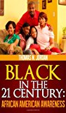 Black in the 21 Century: African American Awareness 2012 9781478378402 Front Cover
