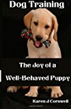 Dog Training The Joy of a Well-Behaved Puppy 2013 9781490398402 Front Cover