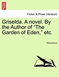 Griselda a Novel by the Author of the Garden of Eden, Etc 2011 9781241364403 Front Cover