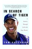 In Search of Tiger A Journey Through Golf with Tiger Woods 2004 9781400051403 Front Cover