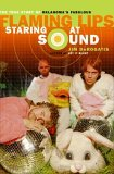 Staring at Sound: the True Story of Oklahoma's Fabulous Flaming Lips 2006 9780767921404 Front Cover