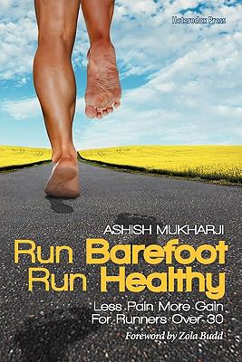 Run Barefoot Run Healthy: Less Pain More Gain For Runners Over 30 Jul  9780983035404 Front Cover