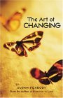 Art of Changing Your Path to a Better Life 2005 9781587612404 Front Cover