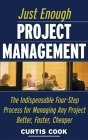 Just Enough Project Management: the Indispensable Four-Step Process for Managing Any Project, Better, Faster, Cheaper 1st 2004 9780071445405 Front Cover