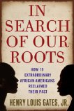 In Search of Our Roots How 19 Extraordinary African Americans Reclaimed Their Past 2009 9780307382405 Front Cover