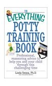 Everything Potty Training Book Professional, Reassuring Advice to Help You and Your Child Through This Challenging Time 2003 9781580627405 Front Cover