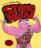 Strong Man The Story of Charles Atlas 2007 9780375829406 Front Cover