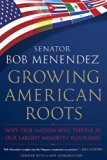 Growing American Roots Why Our Nation Will Thrive as Our Largest Minority Flourishes 2010 9780451231406 Front Cover