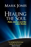Healing the Soul Pluto Uranus and the Lunar Nodes 2011 9780984047406 Front Cover