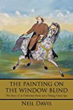 Painting on the Window Blind The Story of an Unknown Artist and a Daring Union Spy 2011 9781450282406 Front Cover
