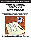 Comedy Writing Self-Taught Workbook: More Than 100 Practical Writing Exercises to Develop Your Comedy Writing Skills 2014 9781610352406 Front Cover