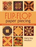 Flip-Flop Paper Piecing Revolutionary Single-Foundation Technique Guarantees Accuracy 2009 9781571205407 Front Cover