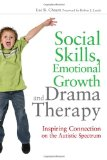 Social Skills, Emotional Growth and Drama Therapy Inspiring Connection on the Autism Spectrum 2011 9781849058407 Front Cover