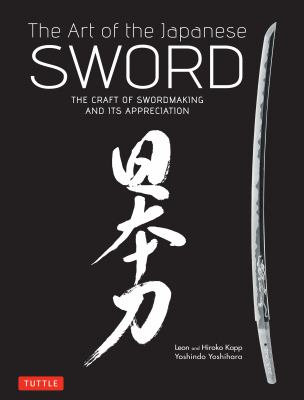Art of the Japanese Sword The Craft of Swordmaking and Its Appreciation 2012 9784805312407 Front Cover