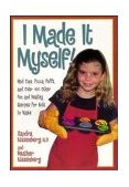 I Made It Myself! Mud Cups, Pizza Puffs, and over 100 Other Fun and Healthy Recipes for Kids to Make 1998 9780471347408 Front Cover