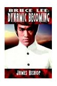 Bruce Lee : Dynamic Becoming 2004 9780973405408 Front Cover
