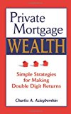 Private Mortgage Wealth : Simple Strategies for Making Double Digit Returns 2009 9780981341408 Front Cover