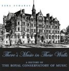 There's Music in These Walls A History of the Royal Conservatory of Music 2005 9781550025408 Front Cover