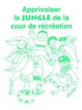 Apprivoiser la Jungle de la Cour de Recreation 1997 9781885477408 Front Cover