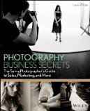 Photography Business Secrets The Savvy Photographer's Guide to Sales, Marketing, and More