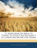 Beato Juan de Avil Su Tiempo, Su Vida Y Sus Escritos Y la Literatura M�stica en Espa�a 2010 9781146137409 Front Cover