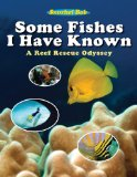 Some Fishes I Have Known A Reef Rescue Odyssey 2010 9781616081409 Front Cover
