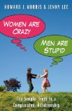 Women Are Crazy, Men Are Stupid The Simple Truth to a Complicated Relationship 2010 9781416595410 Front Cover