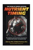 Nutrient Timing The Future of Sports Nutrition 1st 2004 9781591201410 Front Cover